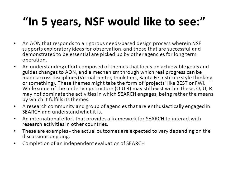 """In 5 years, NSF would like to see:"" An AON that responds to a rigorous needs-based design process wherein NSF supports exploratory ideas for observat"
