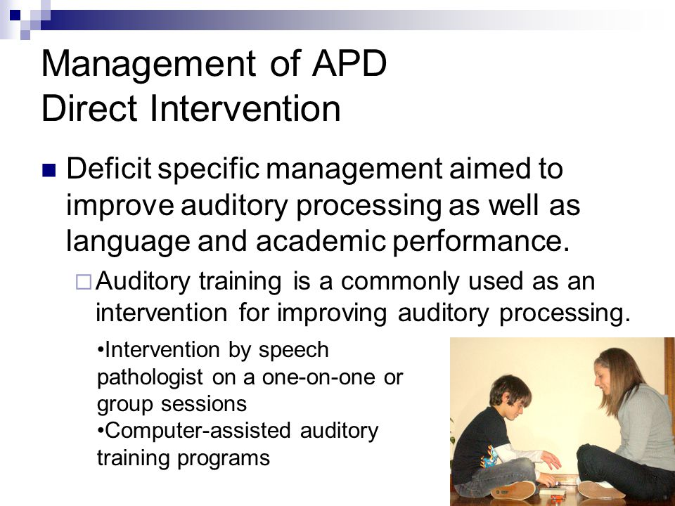 Management of APD Compensatory Strategies  The goal is to assist listeners in strengthening their central resources including language, problem solving, memory, attention, and other skills.