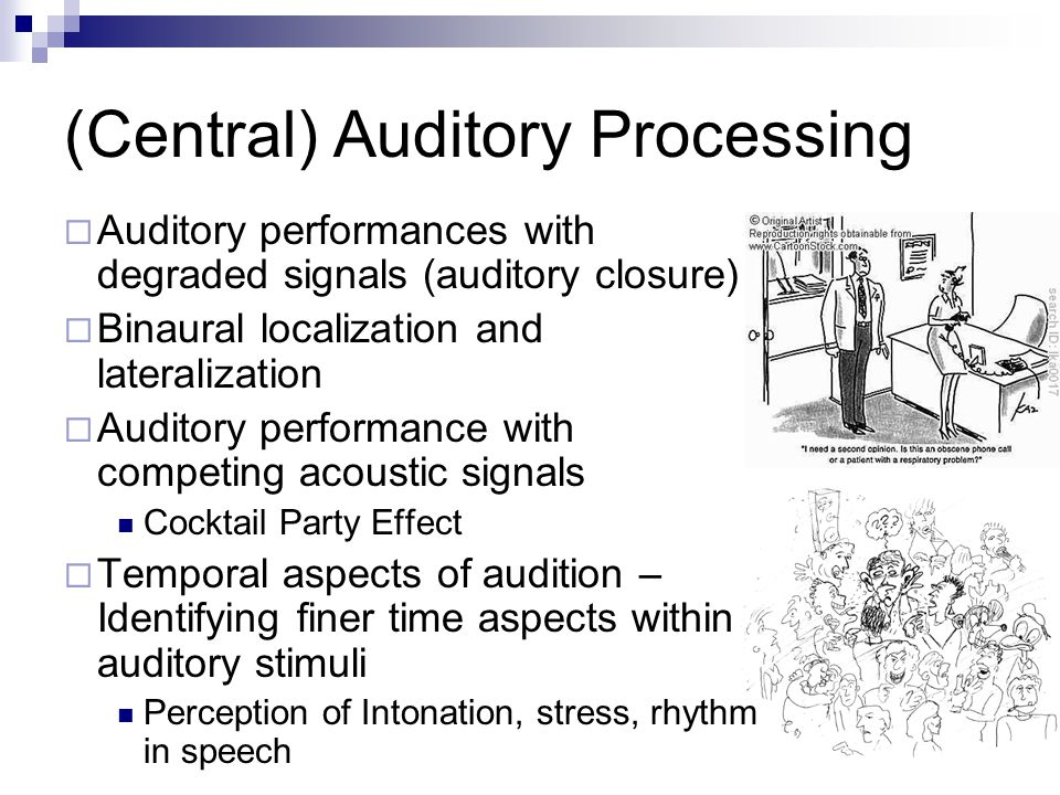 (Central) Auditory Processing Central auditory processes refer to auditory system mechanisms and processes responsible for the following behavioral phenomena (ASHA, 1996) -  Auditory discrimination Ex., /pa/ vs.