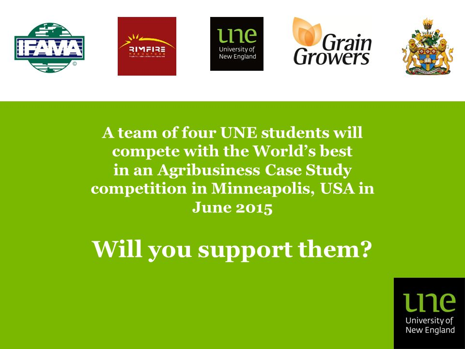 A team of four UNE students will compete with the World's best in an Agribusiness Case Study competition in Minneapolis, USA in June 2015 Will you support them