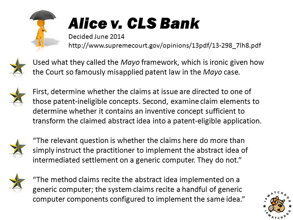 Alice v. CLS Bank Decided June 2014 http://www.supremecourt.gov/opinions/13pdf/13-298_7lh8.pdf Used what they called the Mayo framework, which is iron