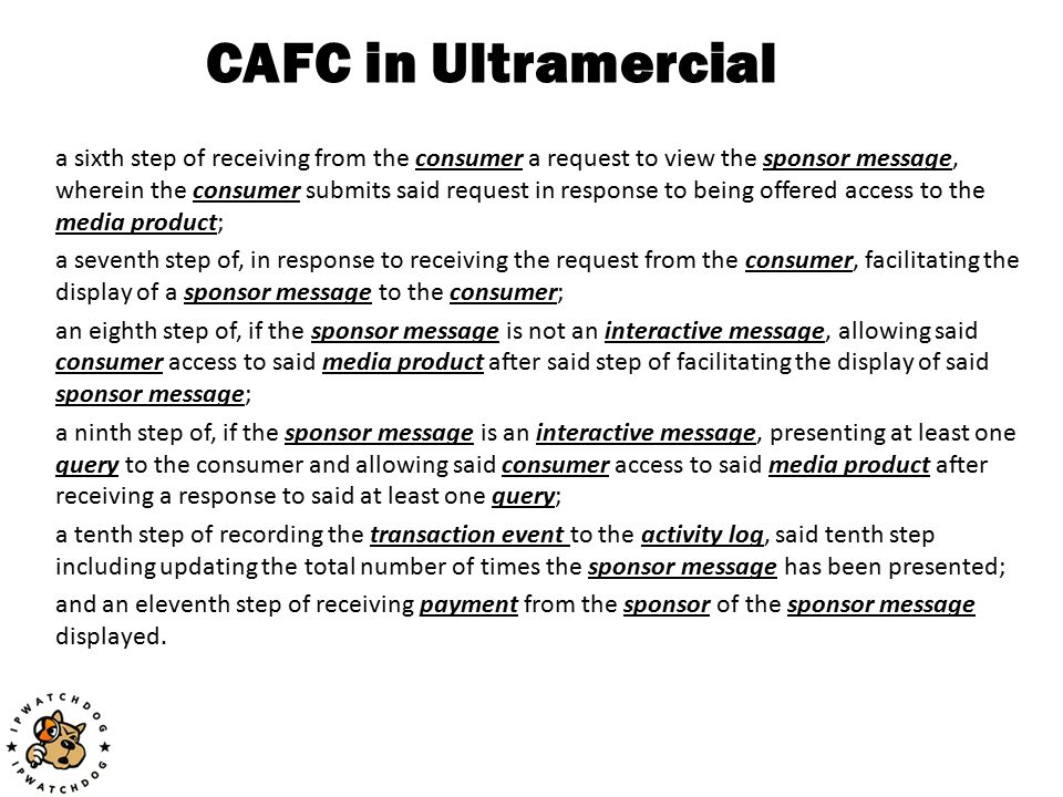 CAFC in Ultramercial a sixth step of receiving from the consumer a request to view the sponsor message, wherein the consumer submits said request in r