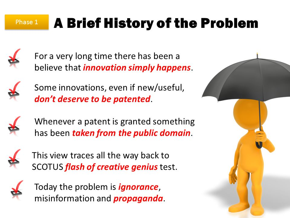A Brief History of the Problem Phase 1 For a very long time there has been a believe that innovation simply happens. Some innovations, even if new/use