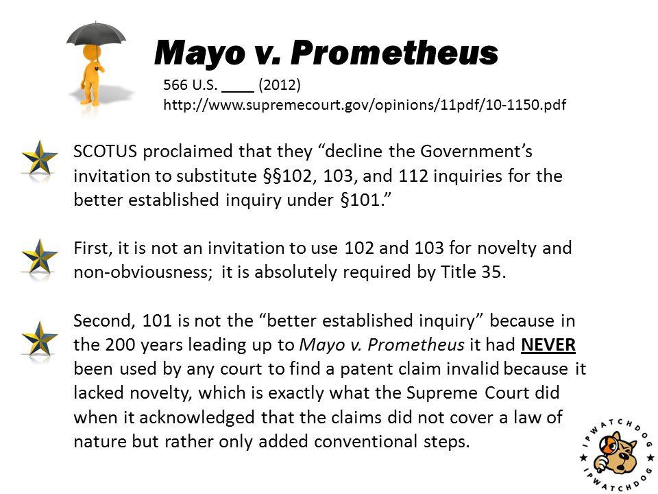 "Mayo v. Prometheus 566 U.S. ____ (2012) http://www.supremecourt.gov/opinions/11pdf/10-1150.pdf SCOTUS proclaimed that they ""decline the Government's i"