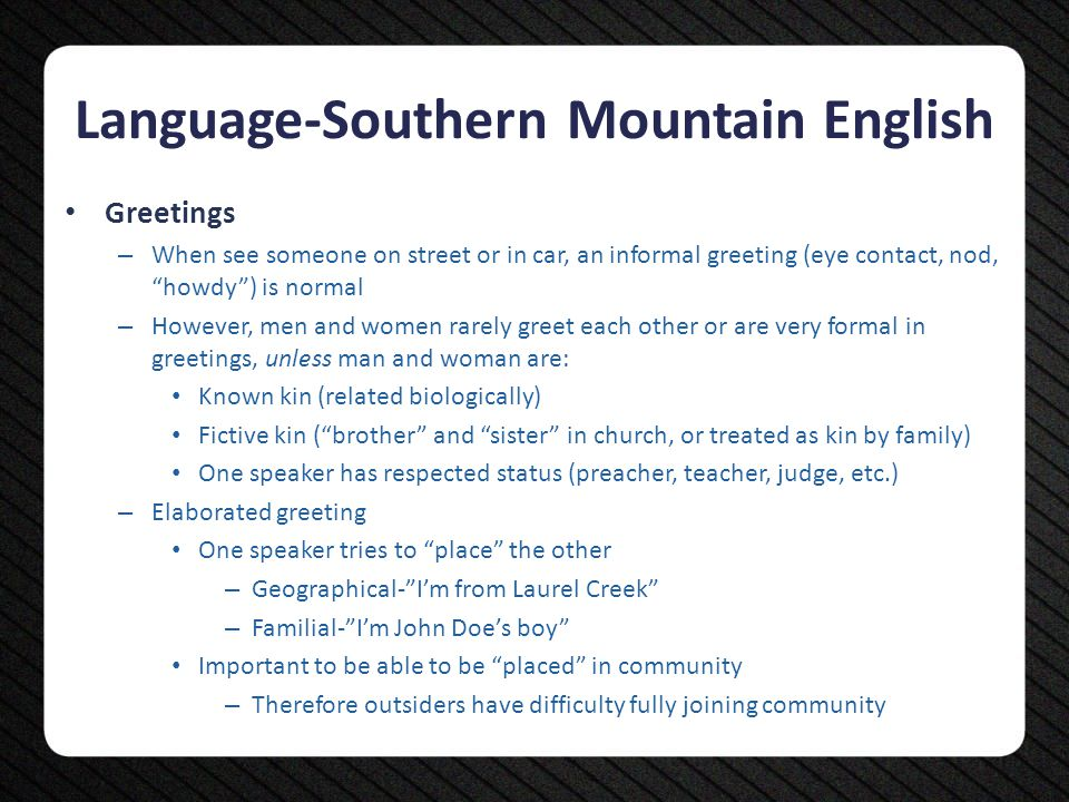 "Language-Southern Mountain English Greetings – When see someone on street or in car, an informal greeting (eye contact, nod, ""howdy"") is normal – Howe"