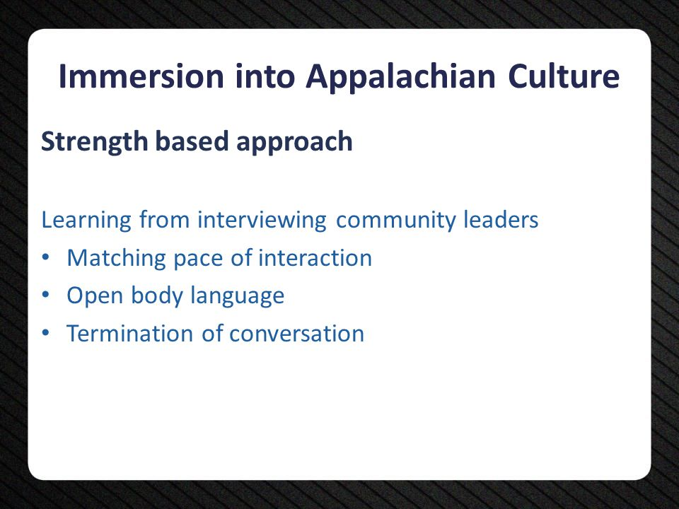 Strength based approach Learning from interviewing community leaders Matching pace of interaction Open body language Termination of conversation