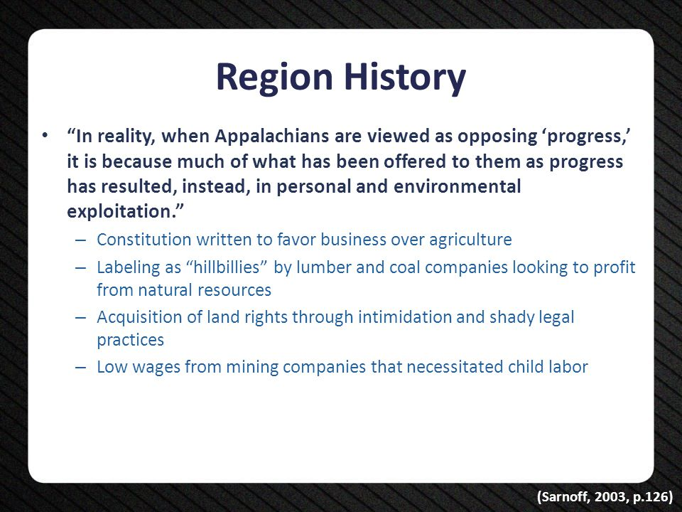 "Region History ""In reality, when Appalachians are viewed as opposing 'progress,' it is because much of what has been offered to them as progress has r"
