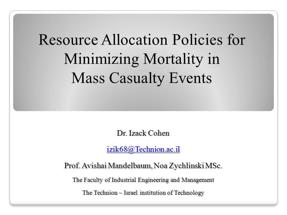 Resource Allocation Policies for Minimizing Mortality in Mass Casualty Events Dr.