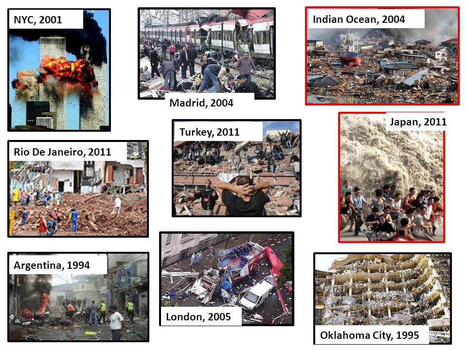 Oklahoma City, 1995 Madrid, 2004 Argentina, 1994 NYC, 2001 London, 2005 Turkey, 2011 2 Rio De Janeiro, 2011 Indian Ocean, 2004 Japan, 2011