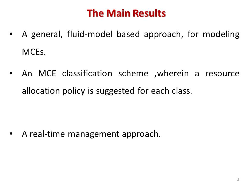 The Main Results A general, fluid-model based approach, for modeling MCEs. An MCE classification scheme,wherein a resource allocation policy is sugges
