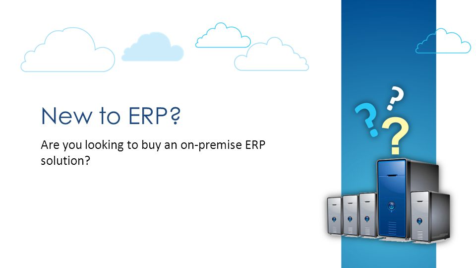 New to ERP Are you looking to buy an on-premise ERP solution