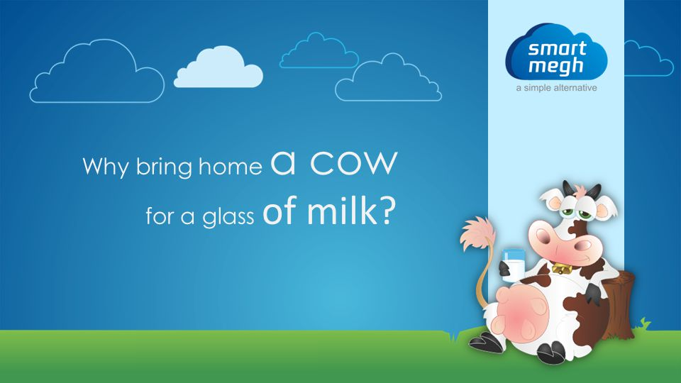 Why bring home a cow for a glass of milk