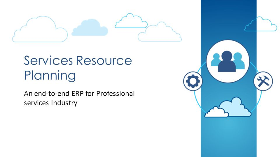 Services Resource Planning An end-to-end ERP for Professional services Industry