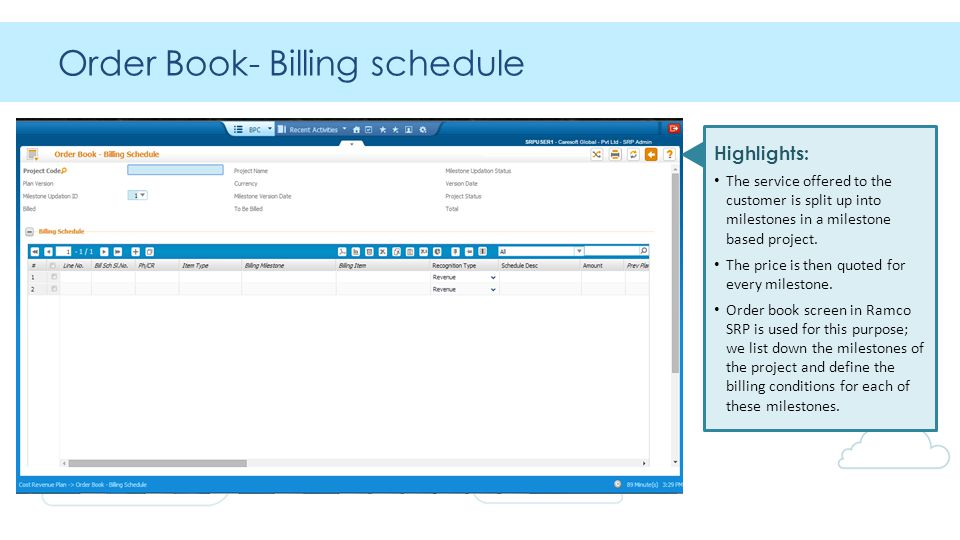 Order Book- Billing schedule Highlights: The service offered to the customer is split up into milestones in a milestone based project.