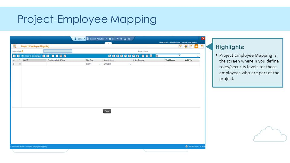 Project-Employee Mapping Highlights: Project Employee Mapping is the screen wherein you define roles/security levels for those employees who are part of the project.