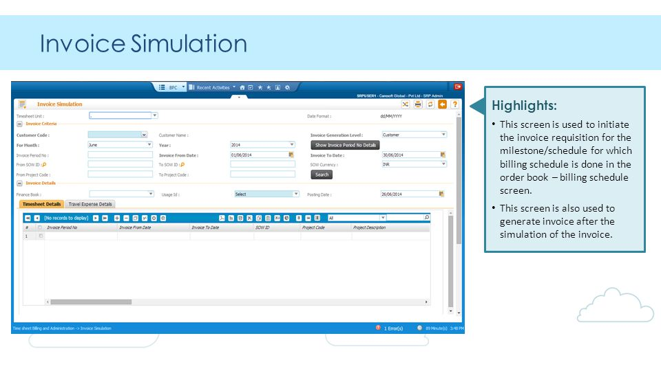 Invoice Simulation Highlights: This screen is used to initiate the invoice requisition for the milestone/schedule for which billing schedule is done in the order book – billing schedule screen.