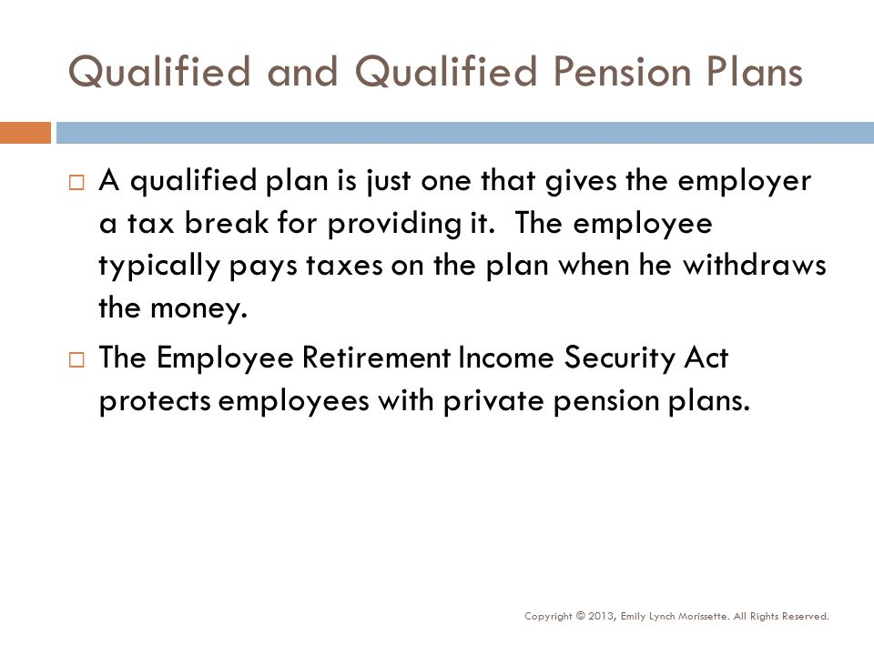 Qualified and Qualified Pension Plans  A qualified plan is just one that gives the employer a tax break for providing it.