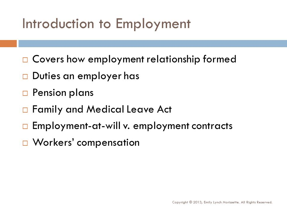 Introduction to Employment  Covers how employment relationship formed  Duties an employer has  Pension plans  Family and Medical Leave Act  Employment-at-will v.