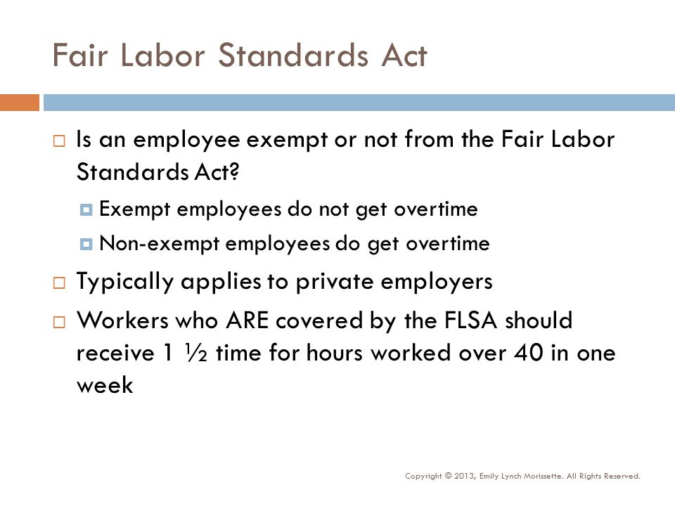 Fair Labor Standards Act  Is an employee exempt or not from the Fair Labor Standards Act.