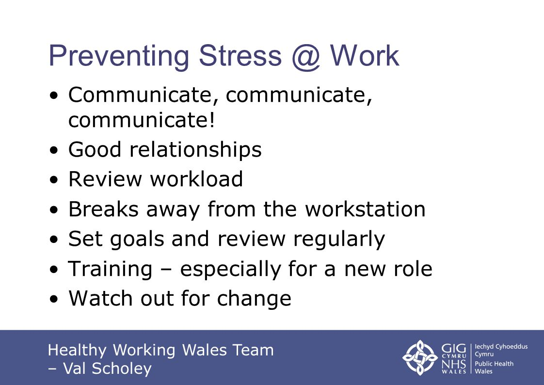 Preventing Stress @ Work Communicate, communicate, communicate.