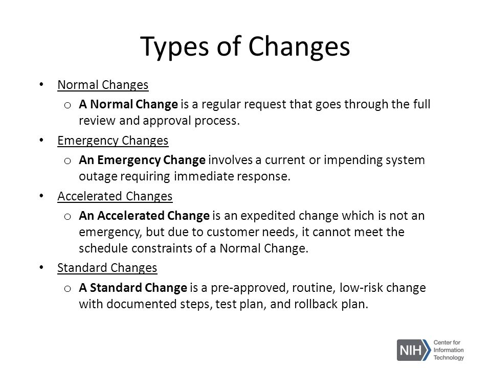 Types of Changes Normal Changes o A Normal Change is a regular request that goes through the full review and approval process. Emergency Changes o An