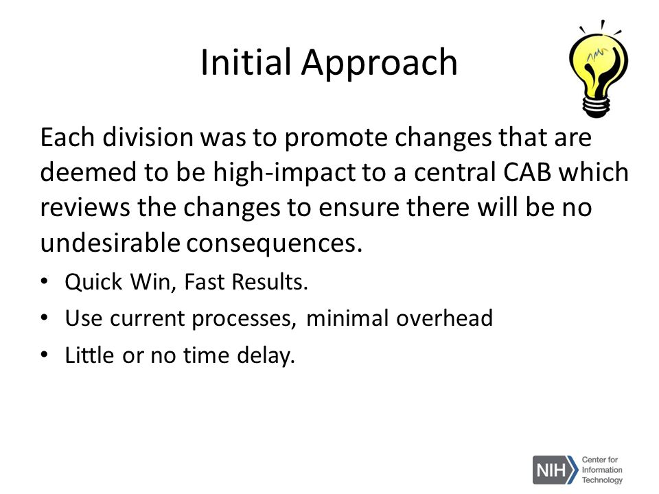Initial Approach Each division was to promote changes that are deemed to be high-impact to a central CAB which reviews the changes to ensure there wil