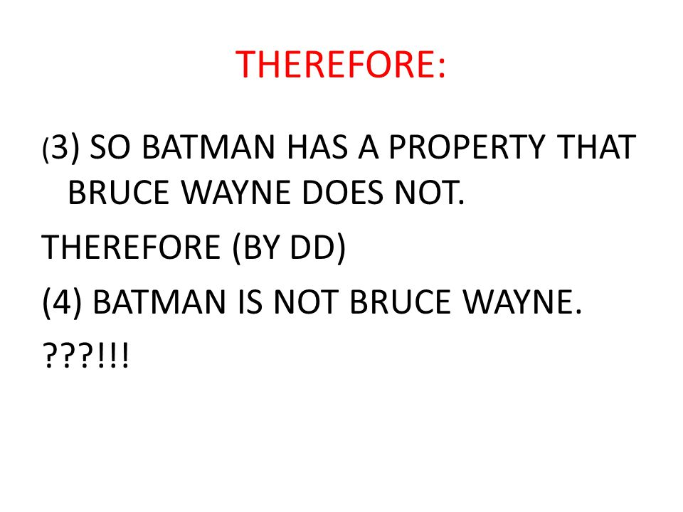 THEREFORE: ( 3) SO BATMAN HAS A PROPERTY THAT BRUCE WAYNE DOES NOT.