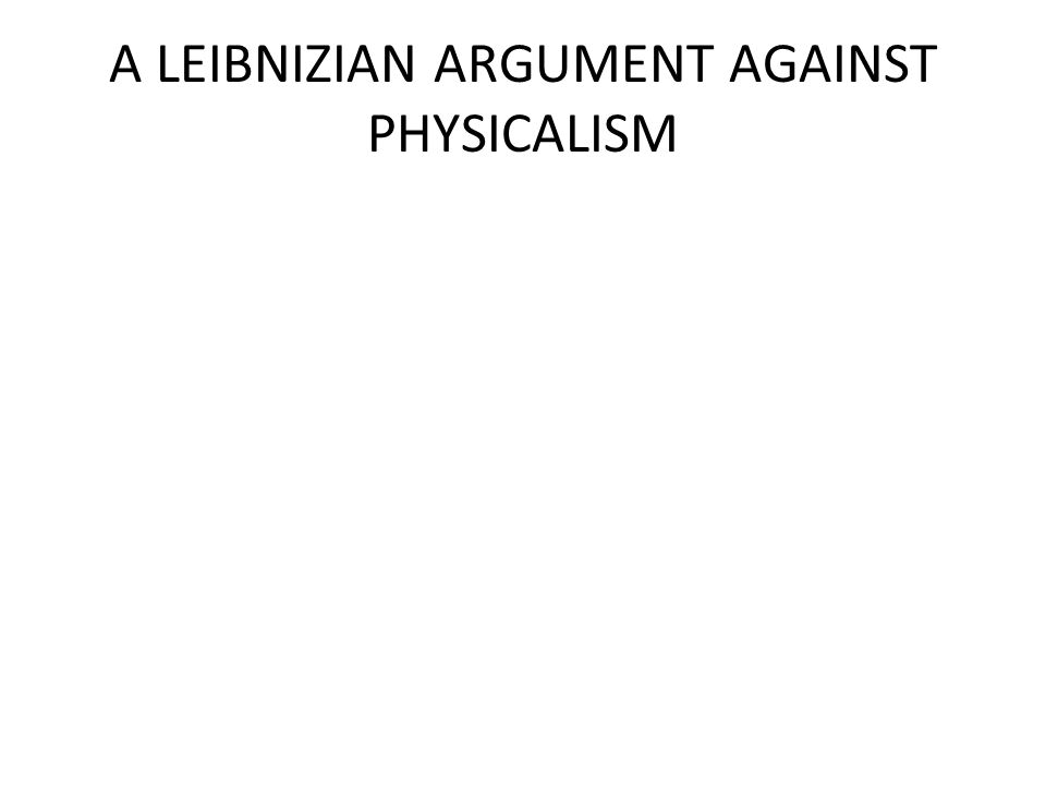 A LEIBNIZIAN ARGUMENT AGAINST PHYSICALISM