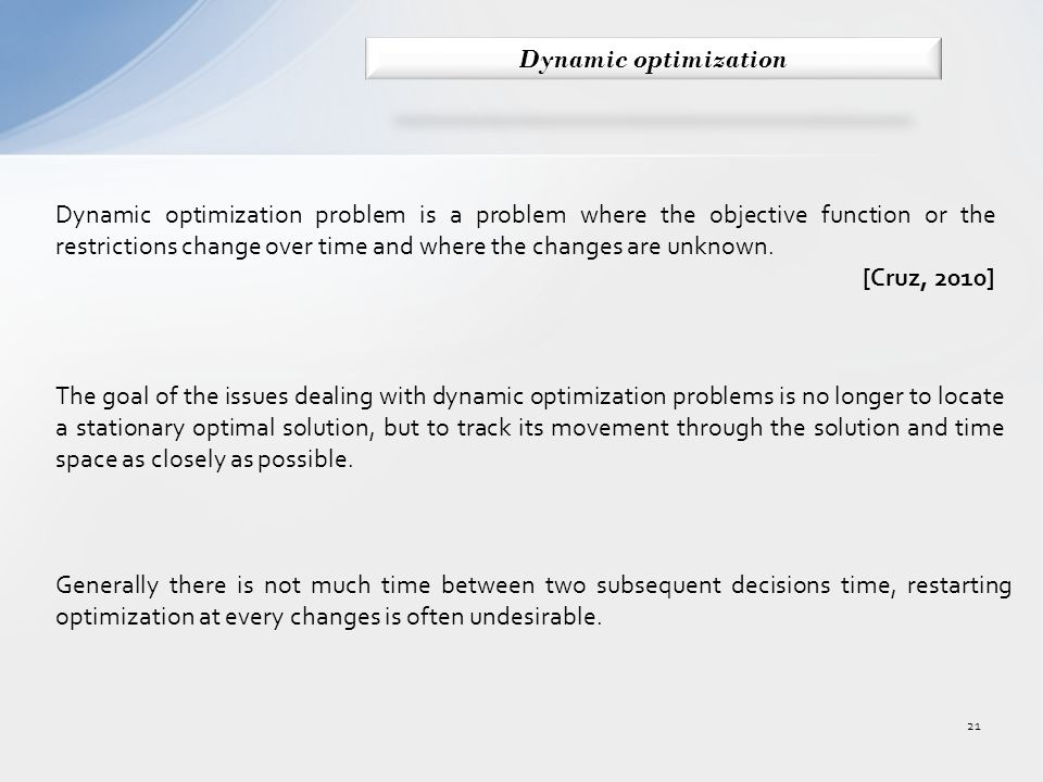 Dynamic optimization problem is a problem where the objective function or the restrictions change over time and where the changes are unknown.