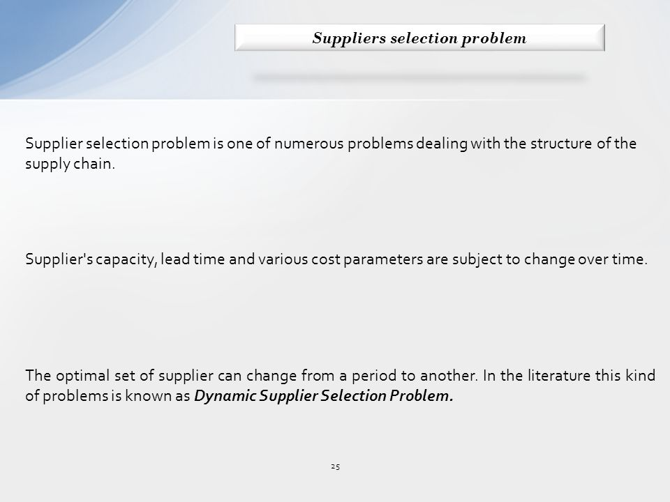 25 Supplier selection problem is one of numerous problems dealing with the structure of the supply chain.