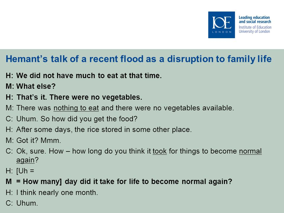 Hemant's talk of a recent flood as a disruption to family life H:We did not have much to eat at that time.