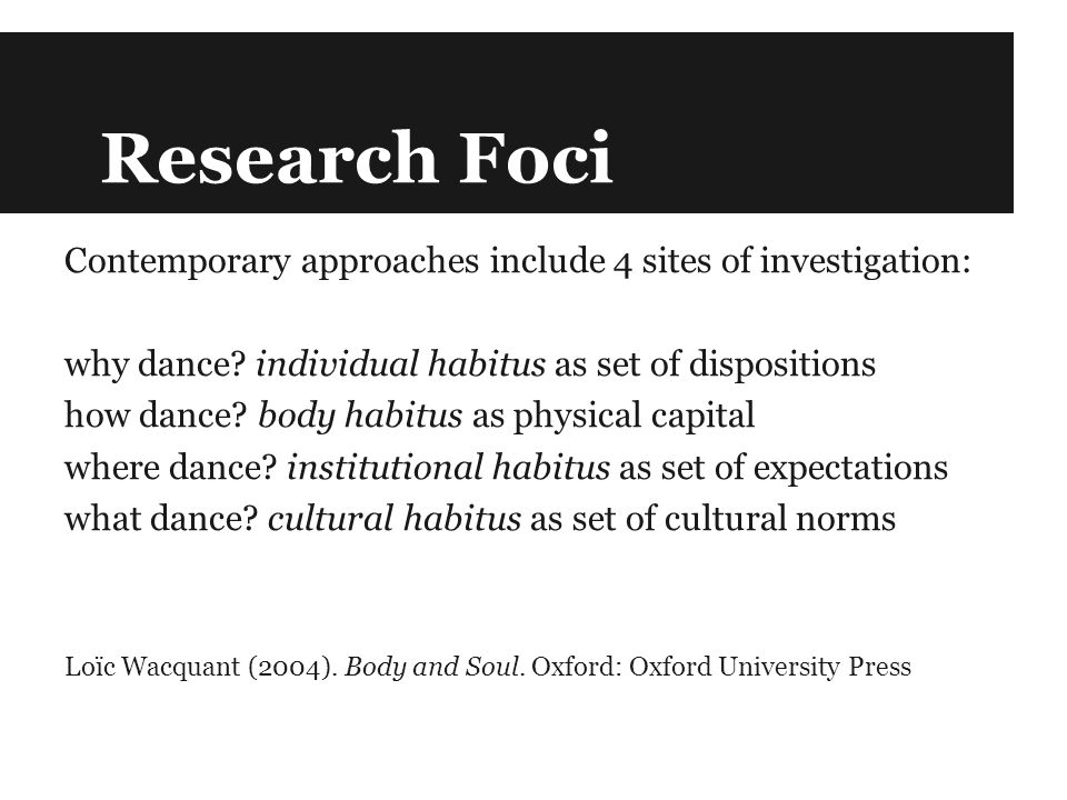 Research Foci Contemporary approaches include 4 sites of investigation: why dance.
