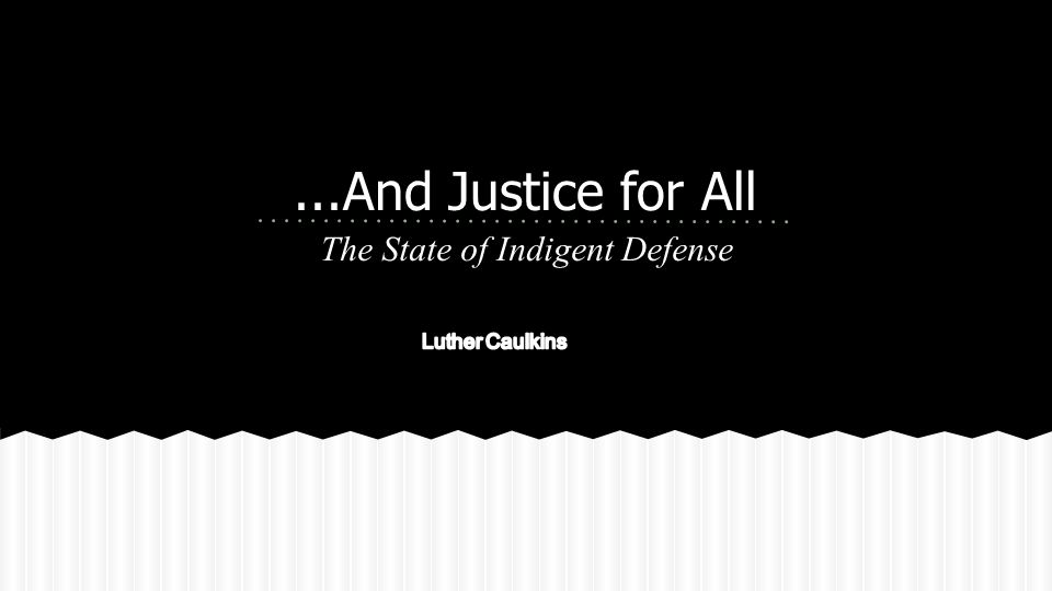 ...And Justice for All The State of Indigent Defense