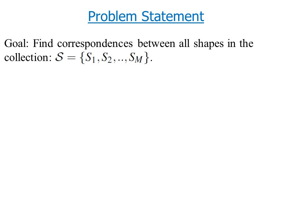 Goal: Find correspondences between all shapes in the collection:..
