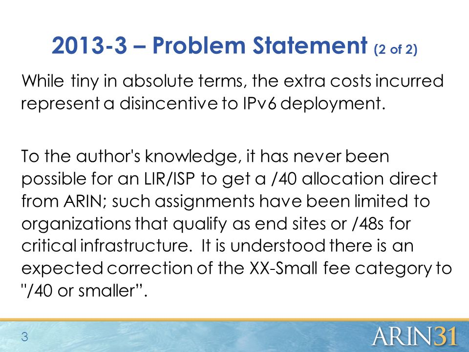 2013-3 – Problem Statement (2 of 2) While tiny in absolute terms, the extra costs incurred represent a disincentive to IPv6 deployment.