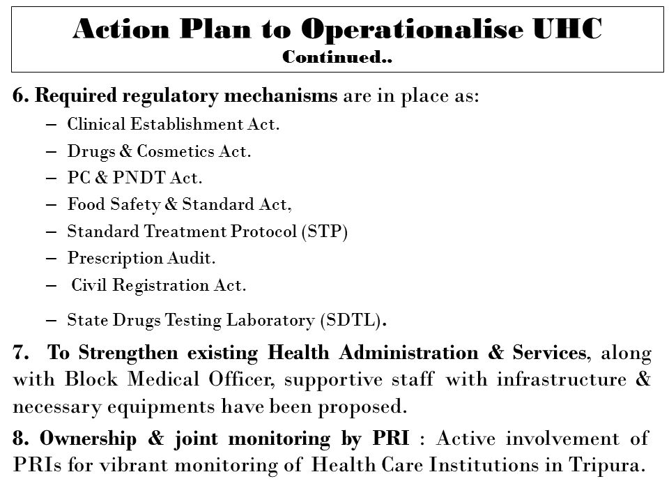 6. Required regulatory mechanisms are in place as: – Clinical Establishment Act.