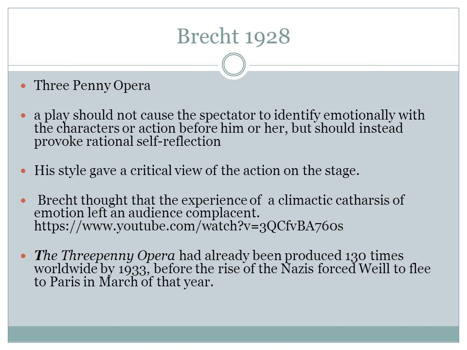 Brecht 1928 Three Penny Opera a play should not cause the spectator to identify emotionally with the characters or action before him or her, but shoul