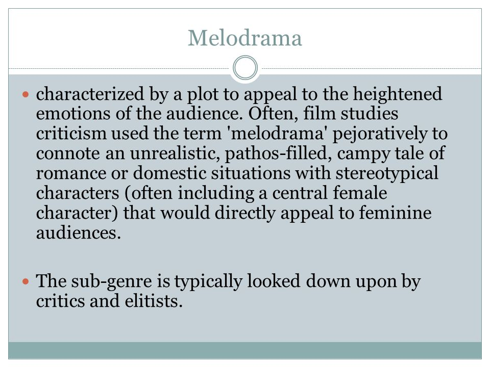 Melodrama characterized by a plot to appeal to the heightened emotions of the audience. Often, film studies criticism used the term 'melodrama' pejora