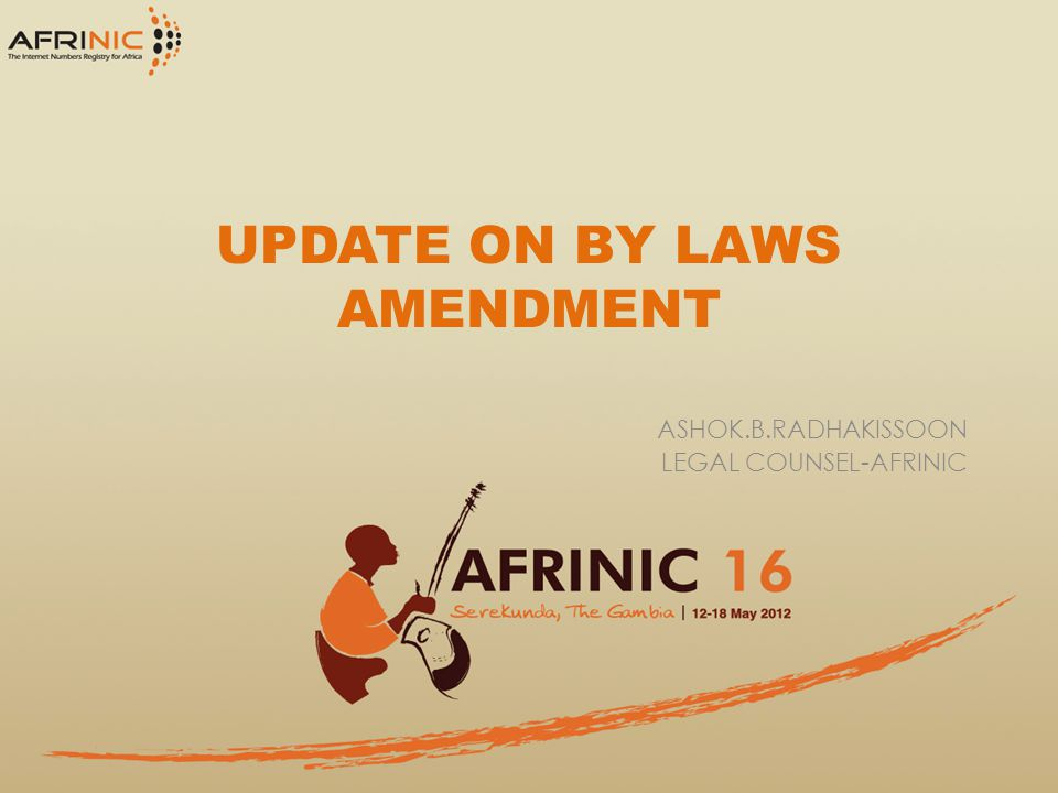 UPDATE ON BY LAWS AMENDMENT ASHOK.B.RADHAKISSOON LEGAL COUNSEL-AFRINIC