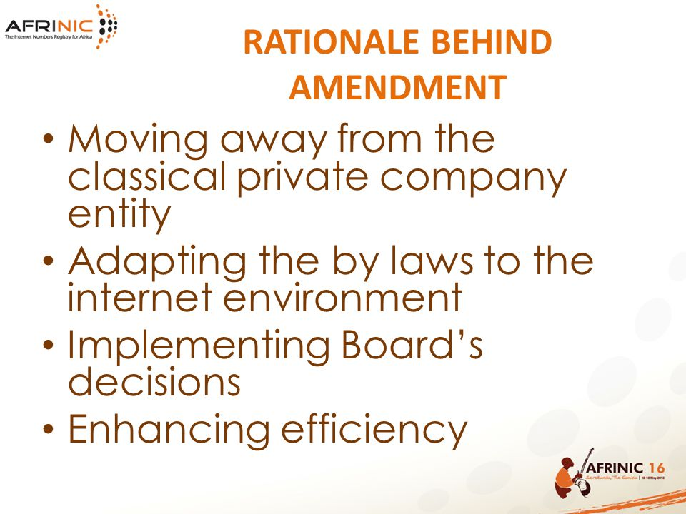 RATIONALE BEHIND AMENDMENT Moving away from the classical private company entity Adapting the by laws to the internet environment Implementing Board's decisions Enhancing efficiency