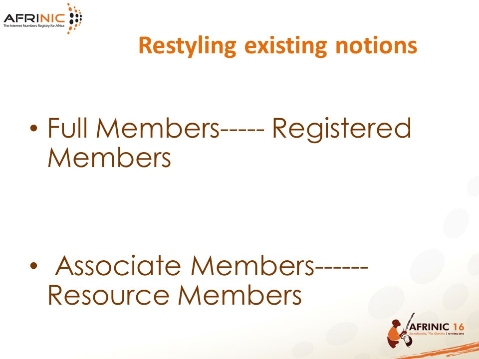 Restyling existing notions Full Members----- Registered Members Associate Members------ Resource Members