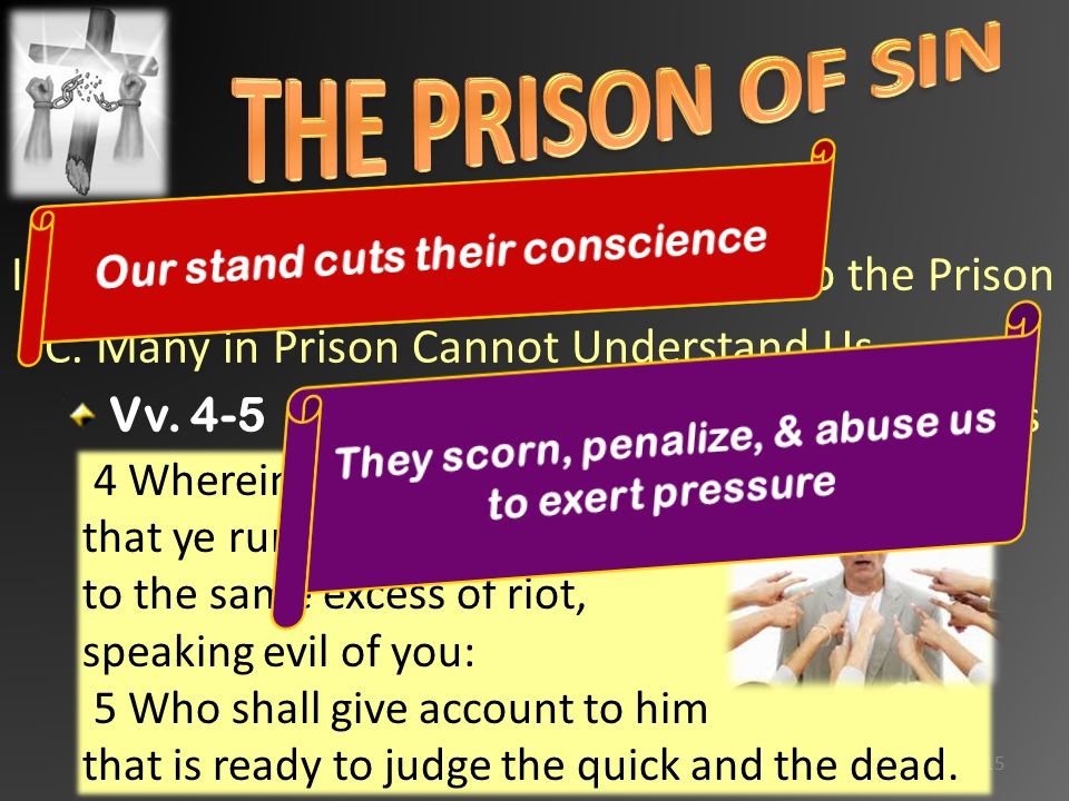 II.1 Pet. 4:1-7 We Will Not Go Back to the Prison C.
