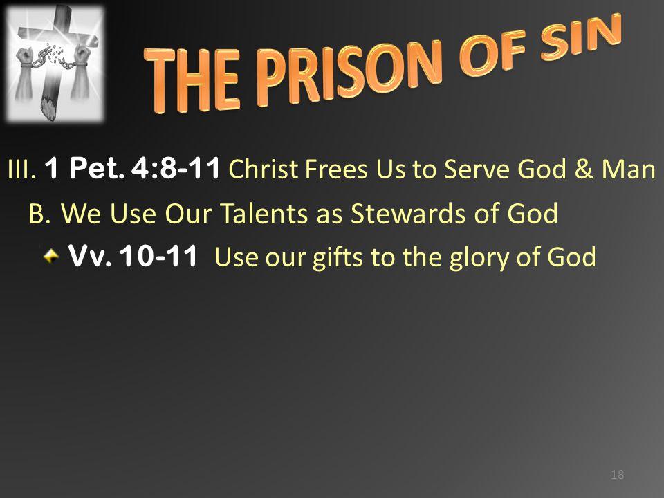 III. 1 Pet. 4:8-11 Christ Frees Us to Serve God & Man B.