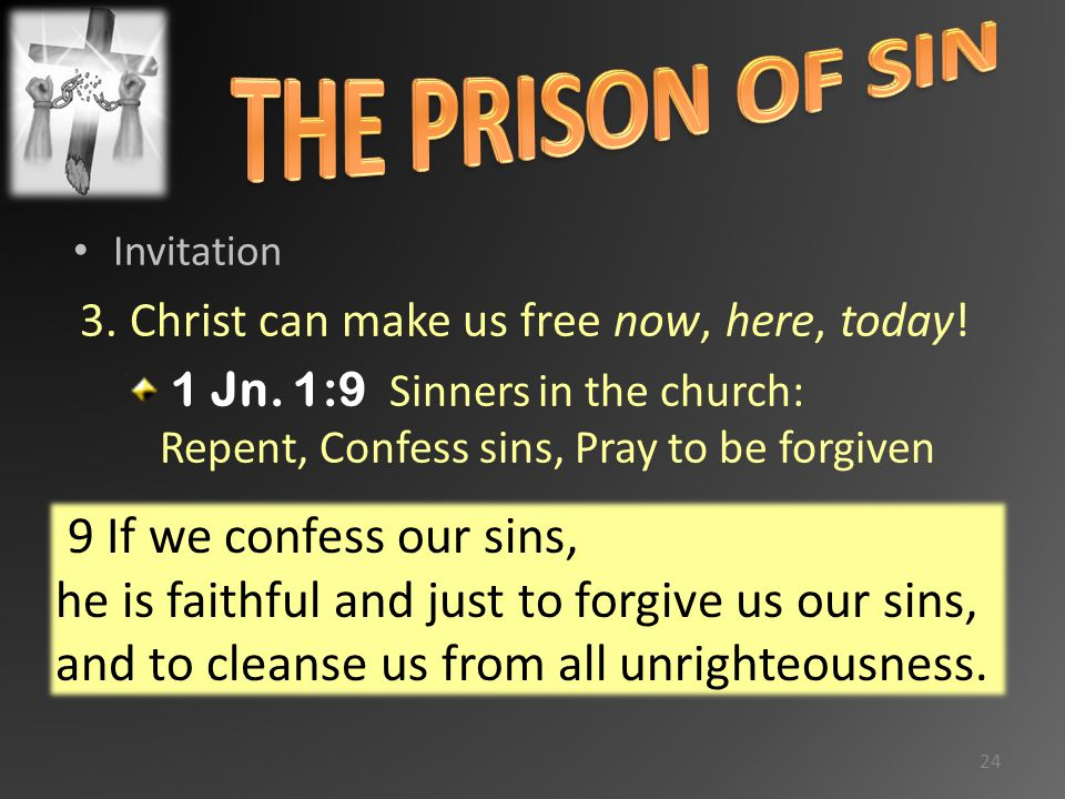 Invitation 3. Christ can make us free now, here, today.