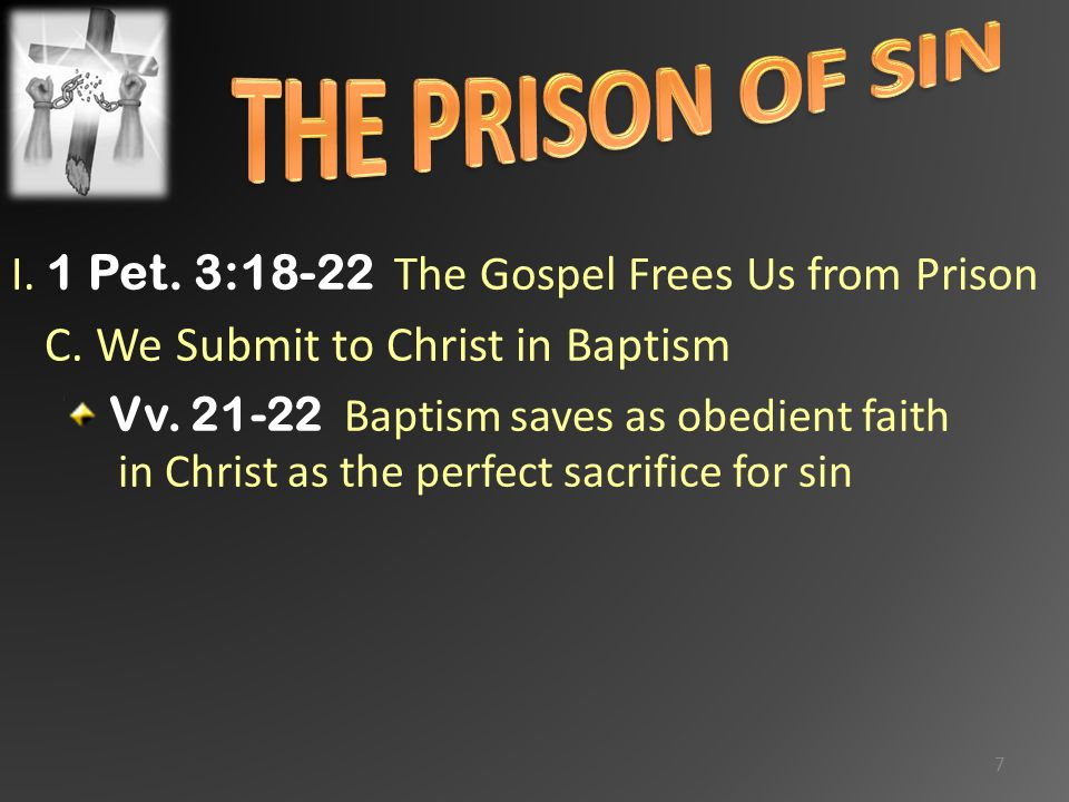 I. 1 Pet. 3:18-22 The Gospel Frees Us from Prison C.