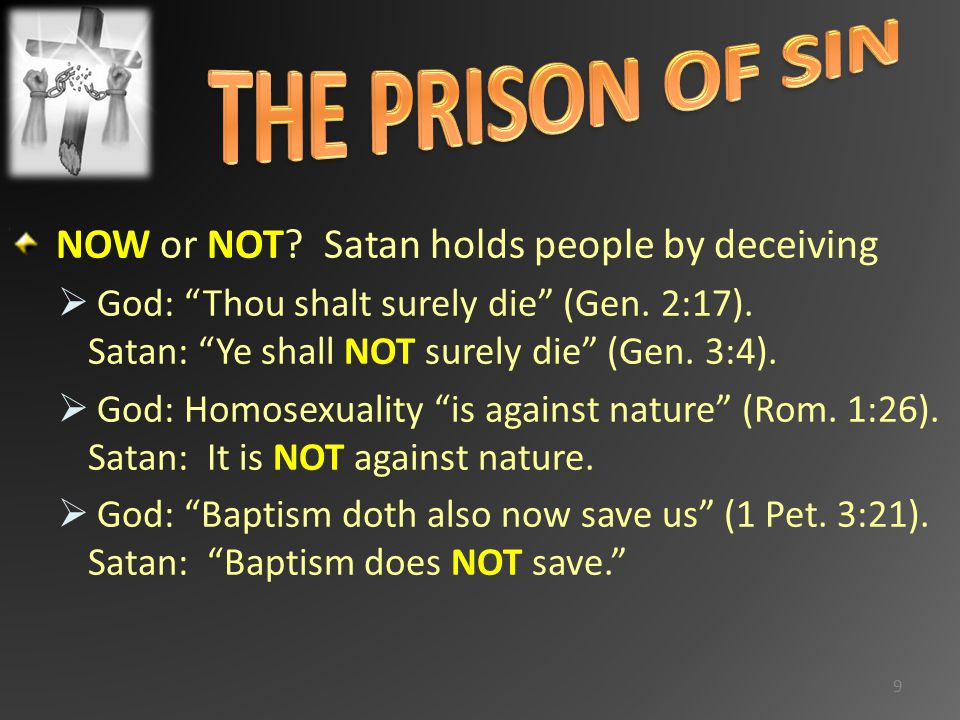 NOW or NOT. Satan holds people by deceiving  God: Thou shalt surely die (Gen.
