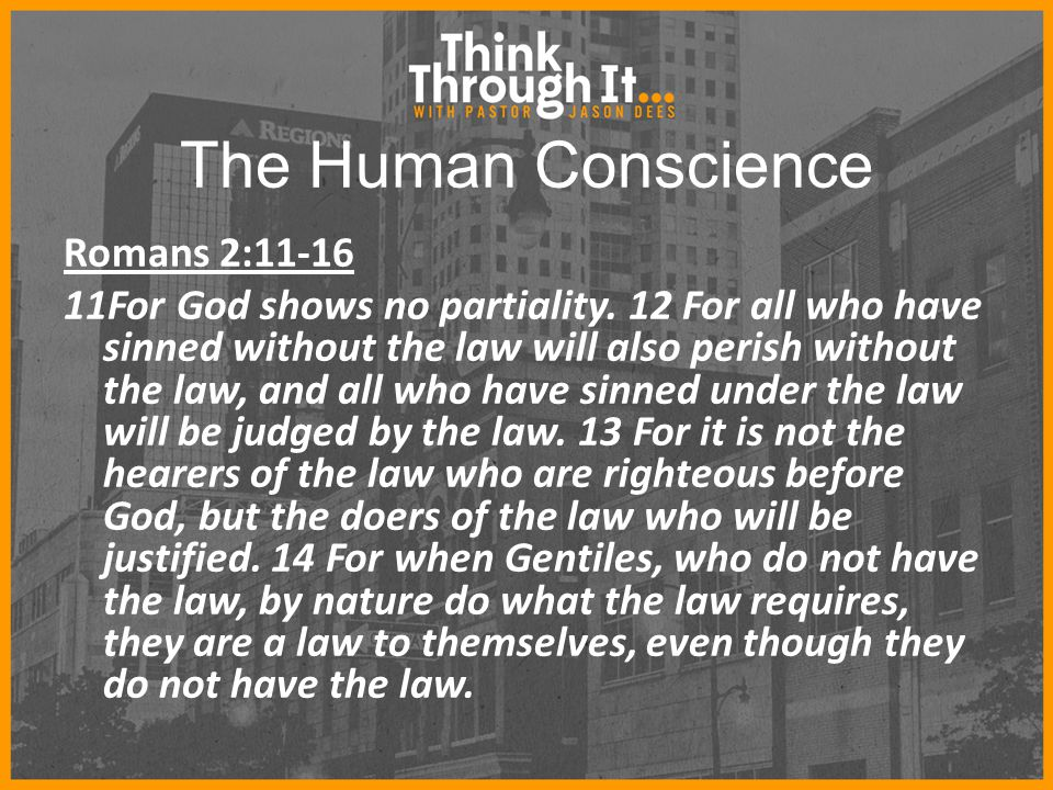 The Human Conscience Romans 2:11-16 11For God shows no partiality.