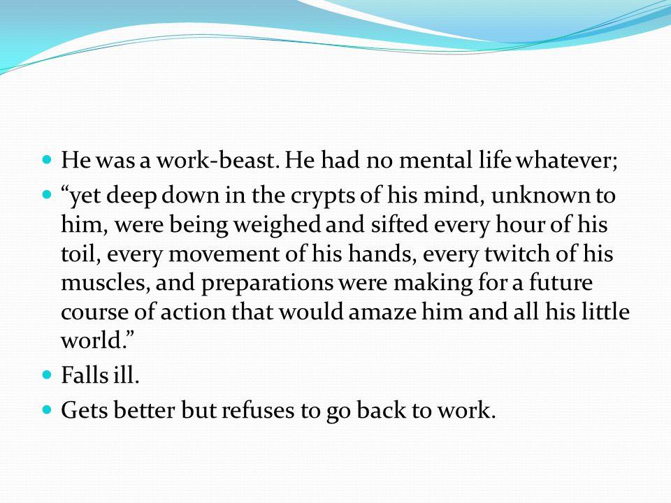 He was a work-beast.