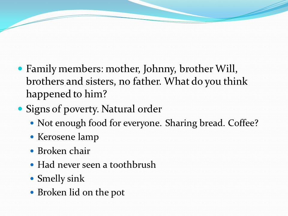 Family members: mother, Johnny, brother Will, brothers and sisters, no father.