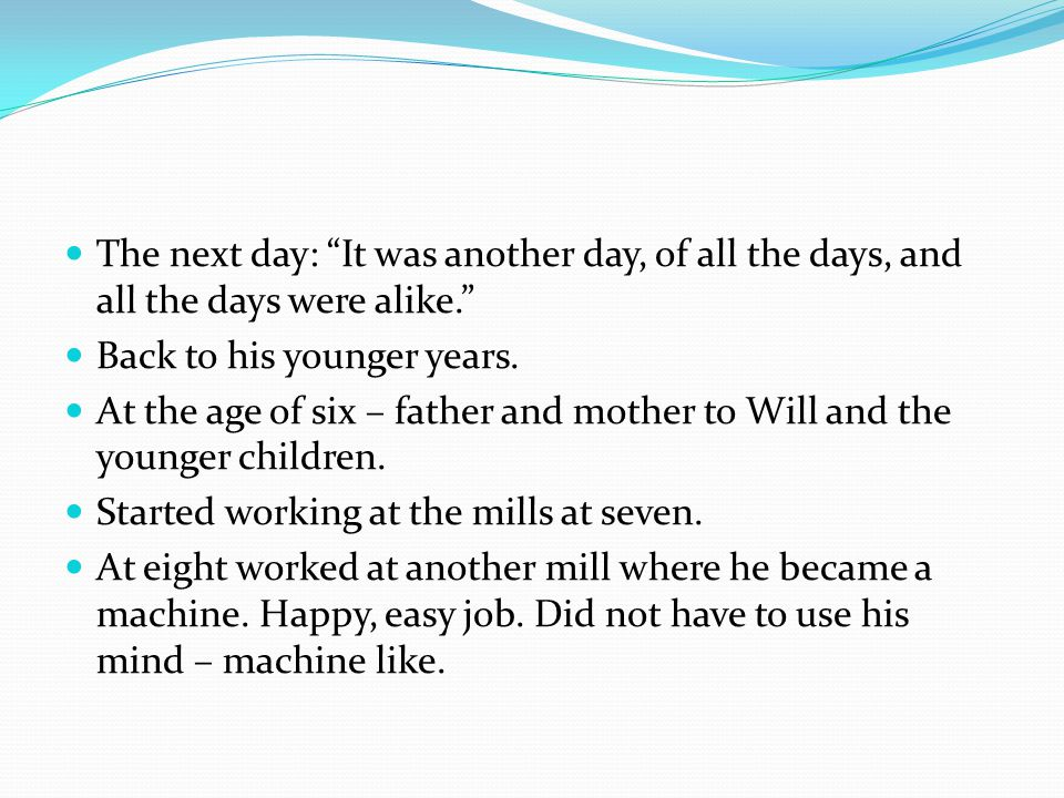 The next day: It was another day, of all the days, and all the days were alike. Back to his younger years.